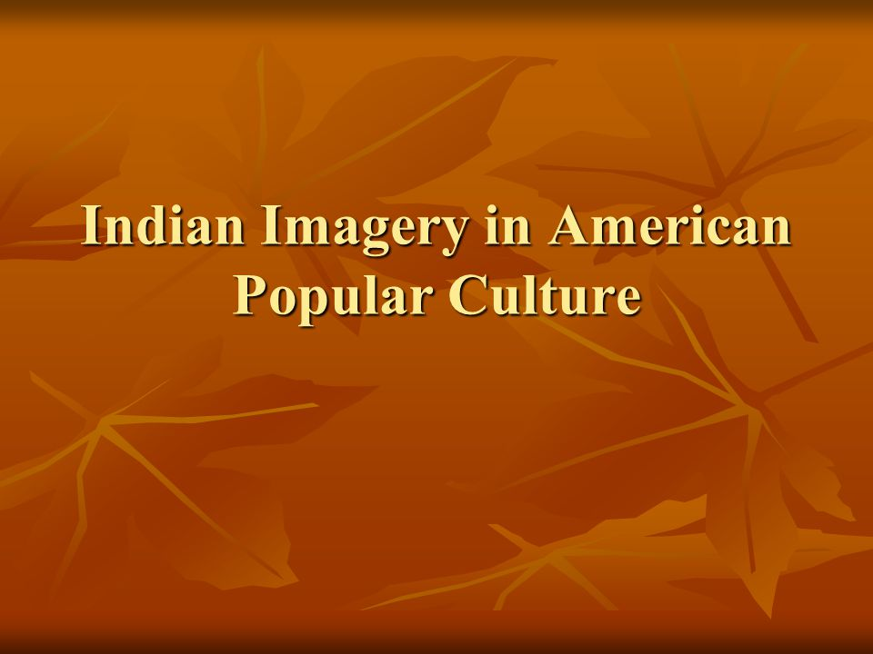 Indian Imagery in American Popular Culture