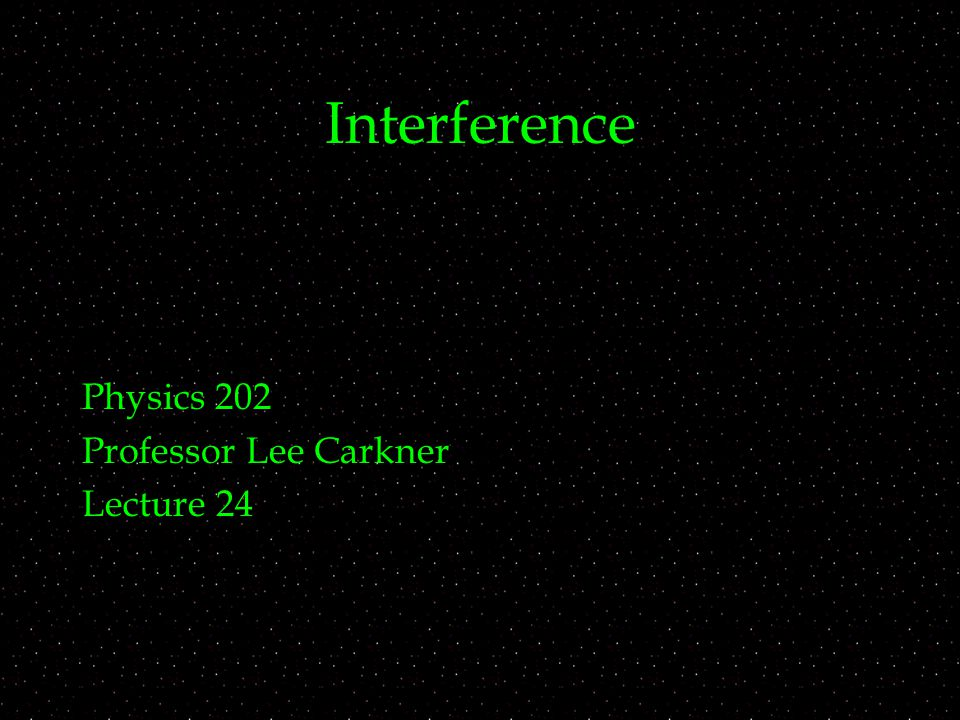 Interference Physics 202 Professor Lee Carkner Lecture 24