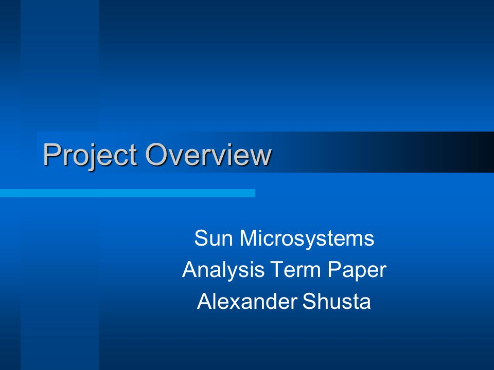 Project Overview Sun Microsystems Analysis Term Paper Alexander Shusta
