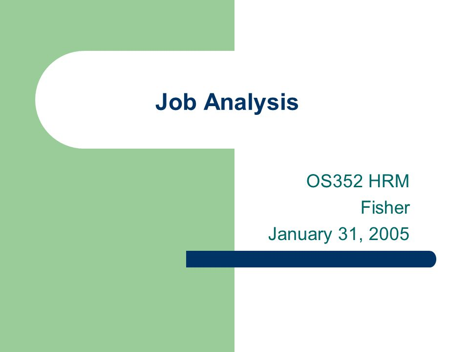 Job Analysis OS352 HRM Fisher January 31, 2005