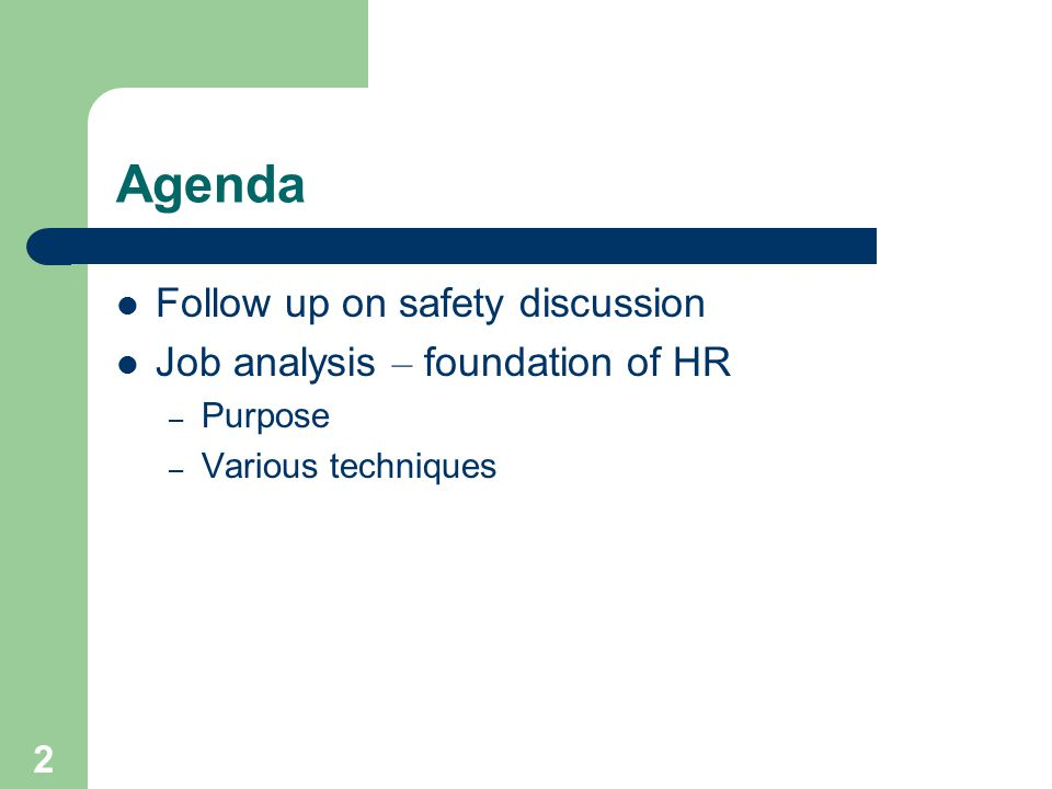 2 Agenda Follow up on safety discussion Job analysis – foundation of HR – Purpose – Various techniques