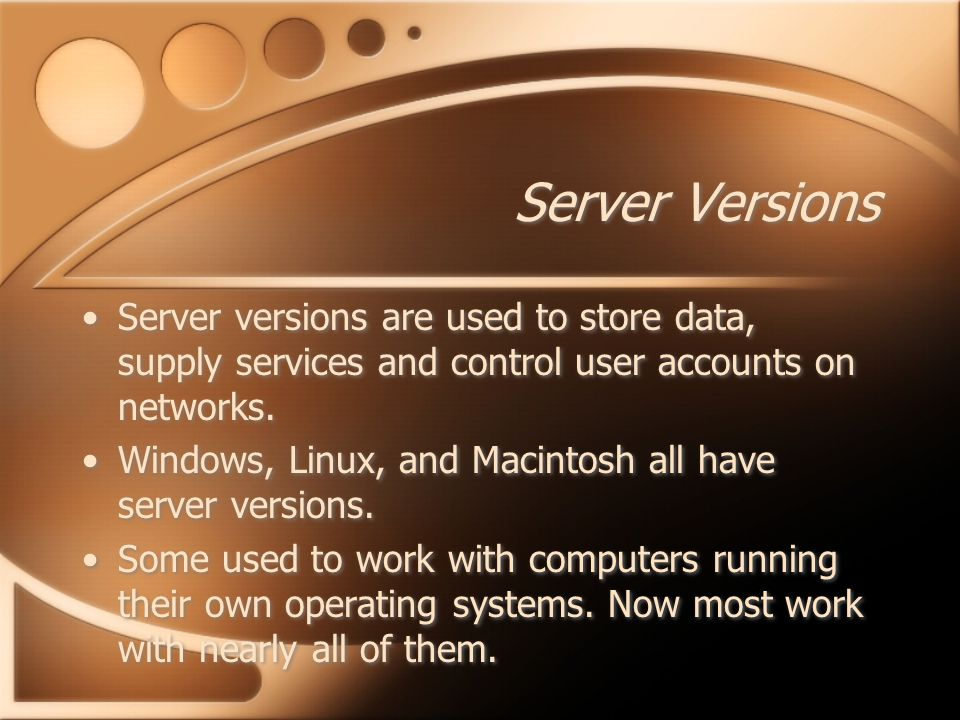 Server Versions Server versions are used to store data, supply services and control user accounts on networks.