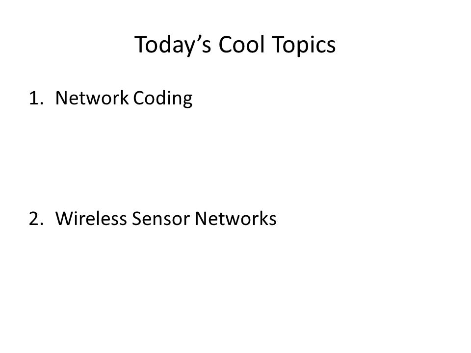 cool topics in networking cs review session  3 today s cool topics 1 network coding 2 wireless sensor networks