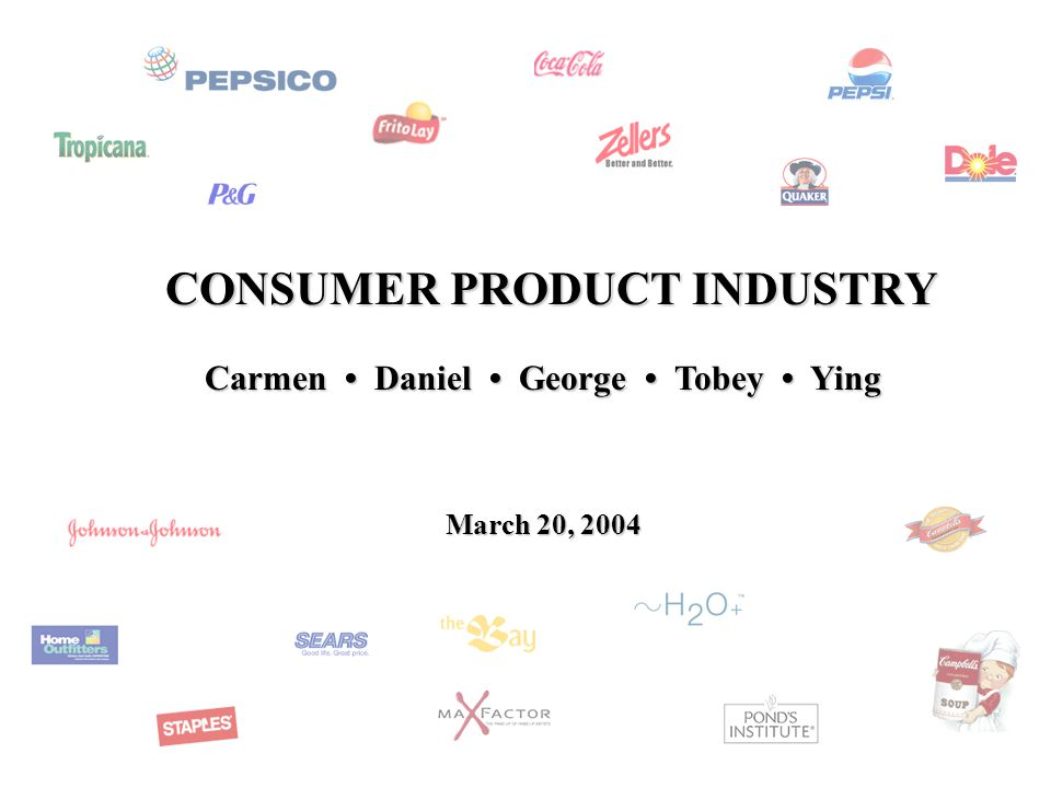 CONSUMER PRODUCT INDUSTRY Carmen Daniel George Tobey Ying March 20, 2004