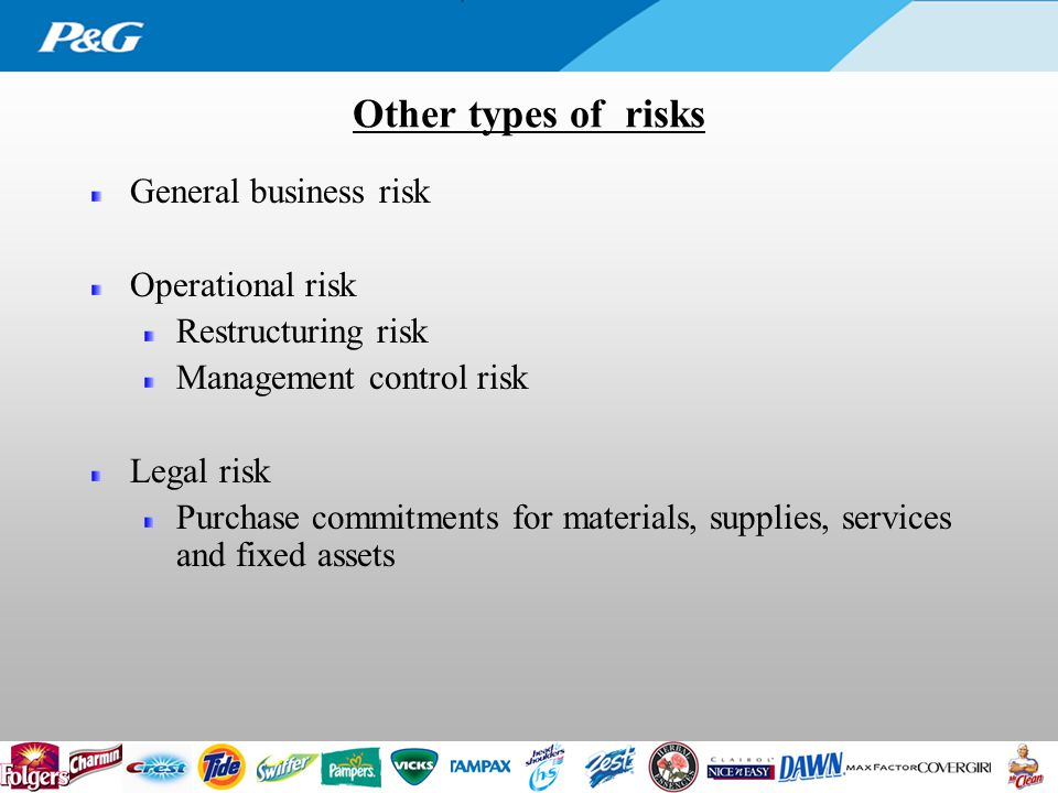 Other types of risks General business risk Operational risk Restructuring risk Management control risk Legal risk Purchase commitments for materials, supplies, services and fixed assets