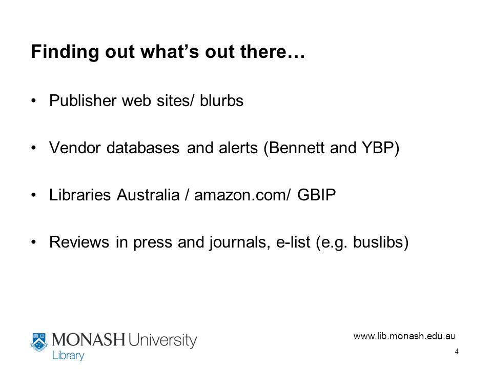 4 Finding out what's out there… Publisher web sites/ blurbs Vendor databases and alerts (Bennett and YBP) Libraries Australia / amazon.com/ GBIP Reviews in press and journals, e-list (e.g.