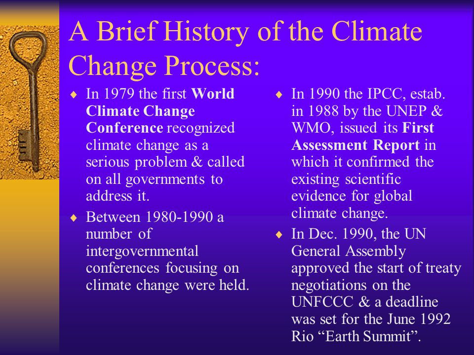 A Brief History of the Climate Change Process:  In 1979 the first World Climate Change Conference recognized climate change as a serious problem & called on all governments to address it.