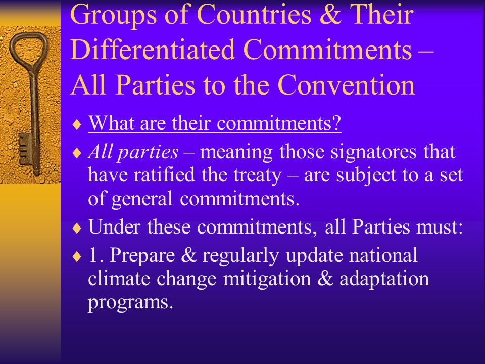 Groups of Countries & Their Differentiated Commitments – All Parties to the Convention  What are their commitments.