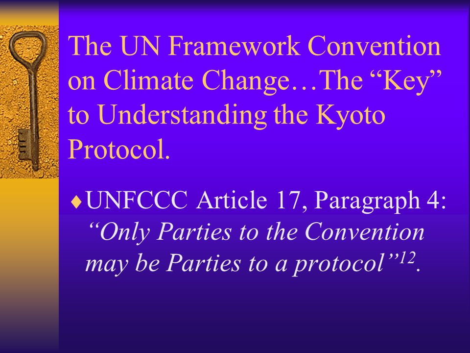 The UN Framework Convention on Climate Change…The Key to Understanding the Kyoto Protocol.
