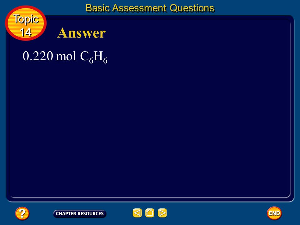 Basic Assessment Questions Question 5 Calculate the number of moles in 17.2 g of benzene (C 6 H 6 ).