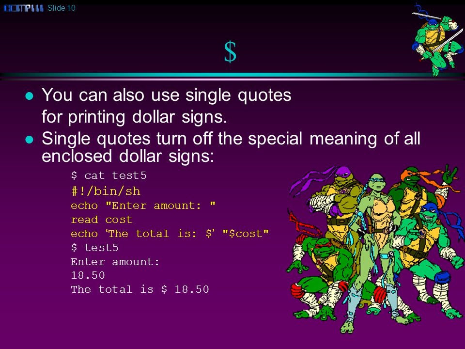 Slide 10 $ l You can also use single quotes for printing dollar signs.