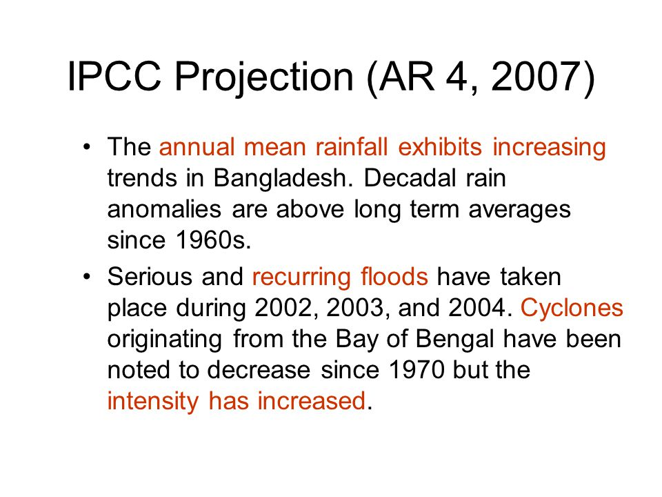 IPCC Projection (AR 4, 2007) The annual mean rainfall exhibits increasing trends in Bangladesh.
