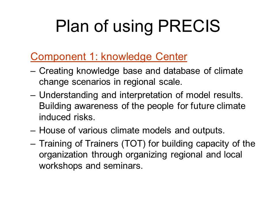Plan of using PRECIS Component 1: knowledge Center –Creating knowledge base and database of climate change scenarios in regional scale.