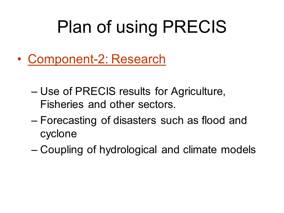Plan of using PRECIS Component-2: Research –Use of PRECIS results for Agriculture, Fisheries and other sectors.
