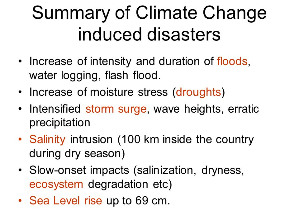 Summary of Climate Change induced disasters Increase of intensity and duration of floods, water logging, flash flood.