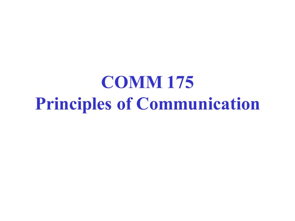 COMM 175 Principles of Communication