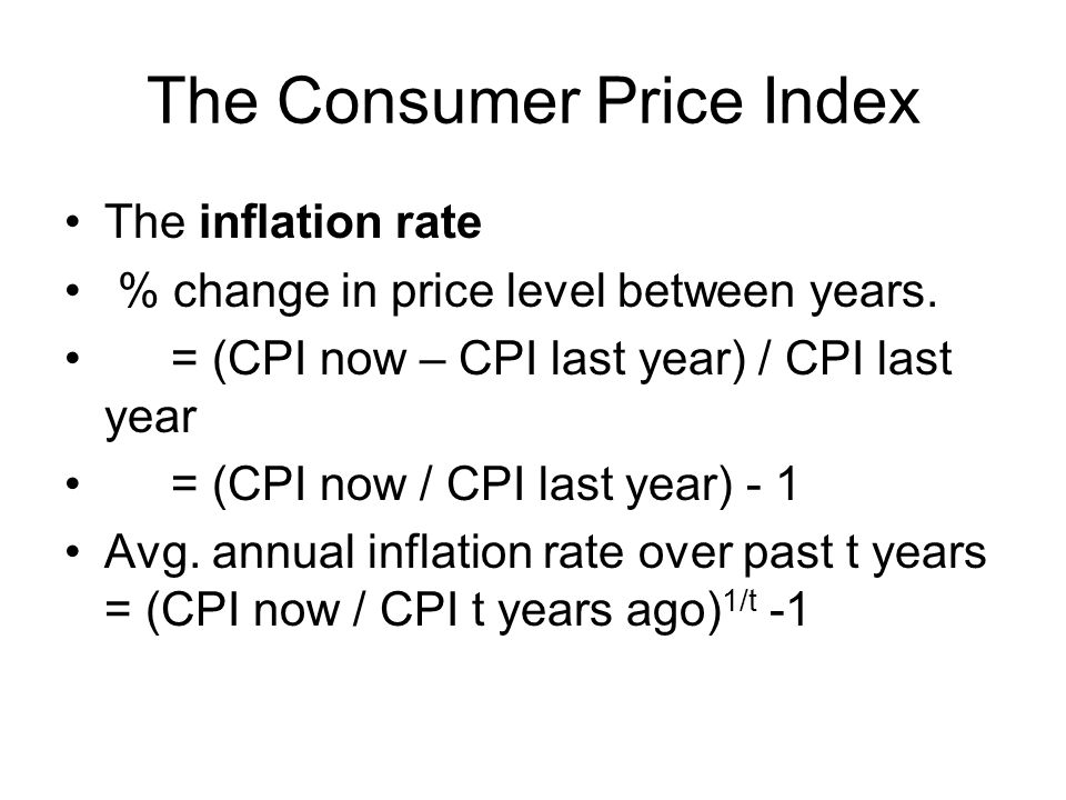The Consumer Price Index The inflation rate % change in price level between years.