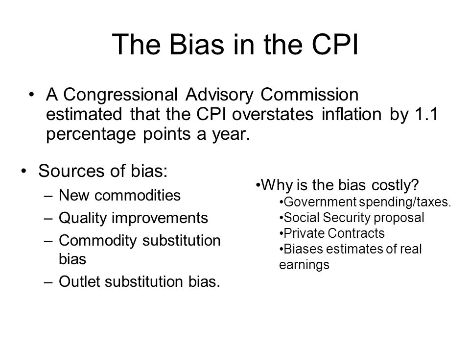 The Bias in the CPI A Congressional Advisory Commission estimated that the CPI overstates inflation by 1.1 percentage points a year.