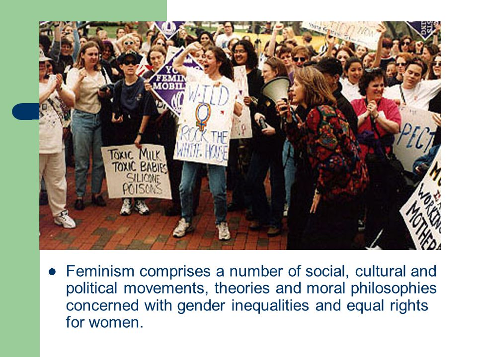 Feminism comprises a number of social, cultural and political movements, theories and moral philosophies concerned with gender inequalities and equal rights for women.