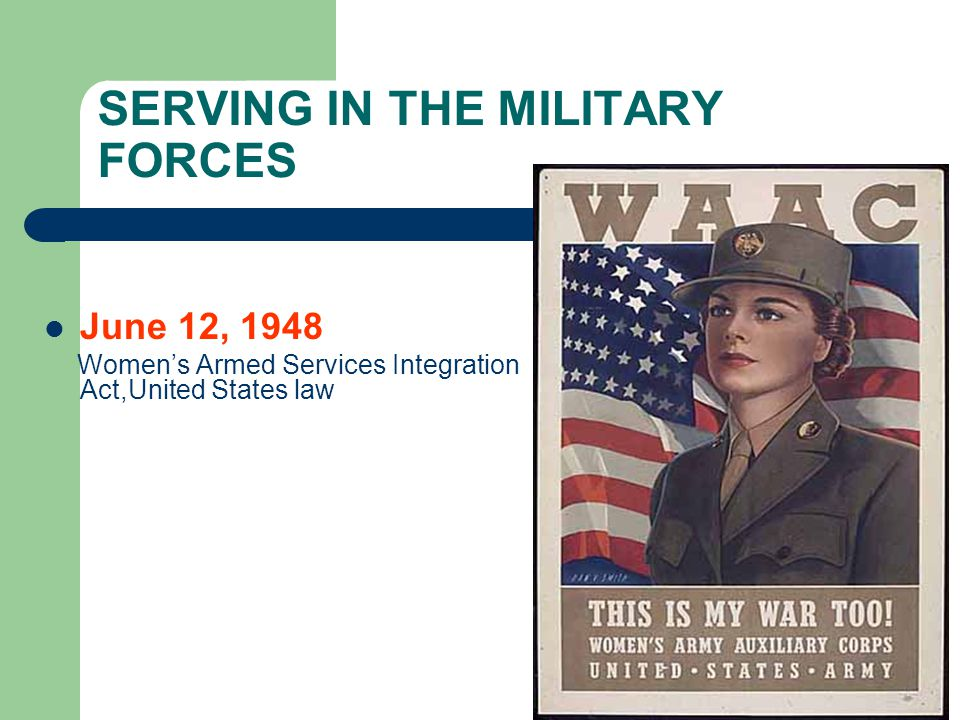SERVING IN THE MILITARY FORCES June 12, 1948 Women's Armed Services Integration Act,United States law