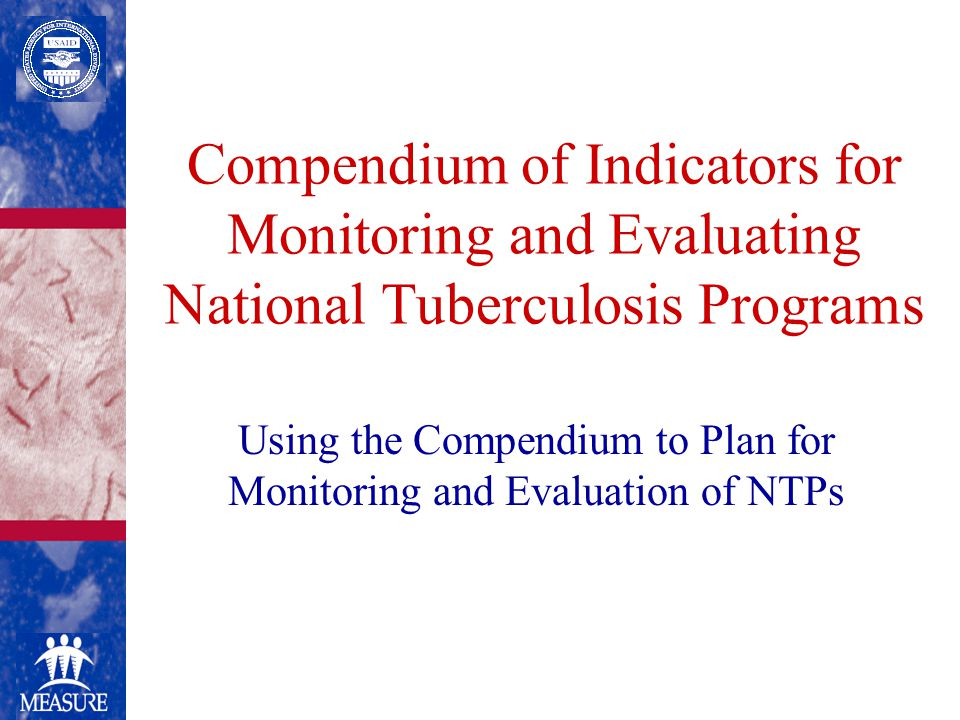 Compendium of Indicators for Monitoring and Evaluating National Tuberculosis Programs Using the Compendium to Plan for Monitoring and Evaluation of NTPs
