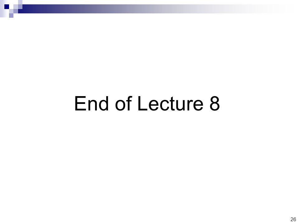 26 End of Lecture 8