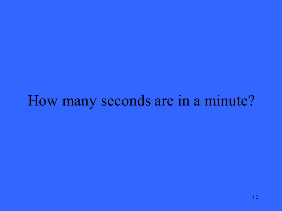 12 How many seconds are in a minute