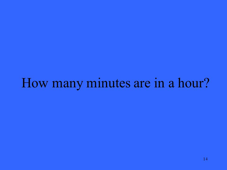 14 How many minutes are in a hour