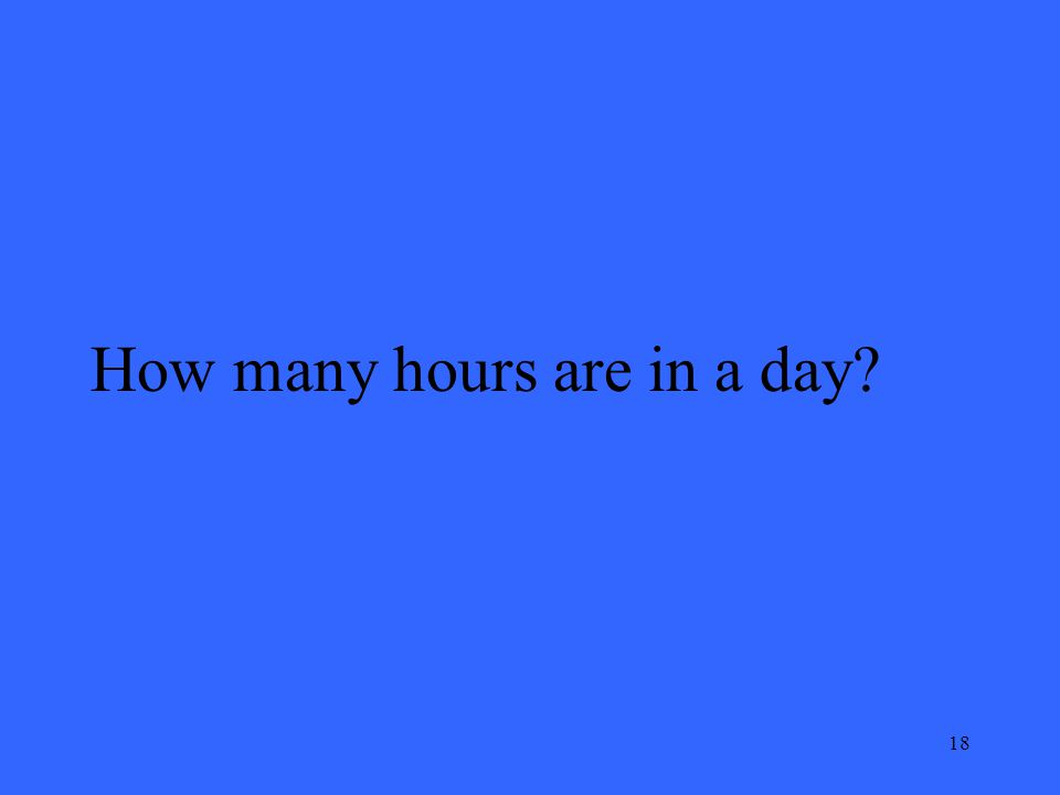 18 How many hours are in a day
