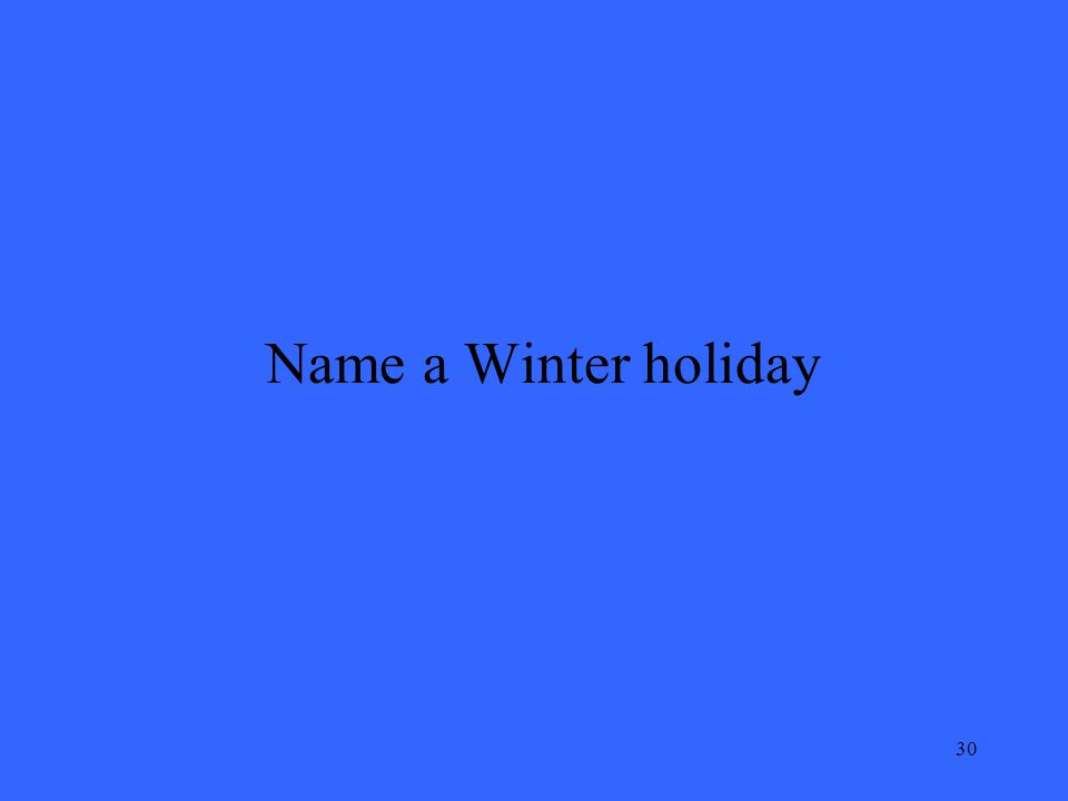 30 Name a Winter holiday