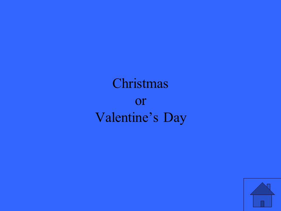 31 Christmas or Valentine's Day