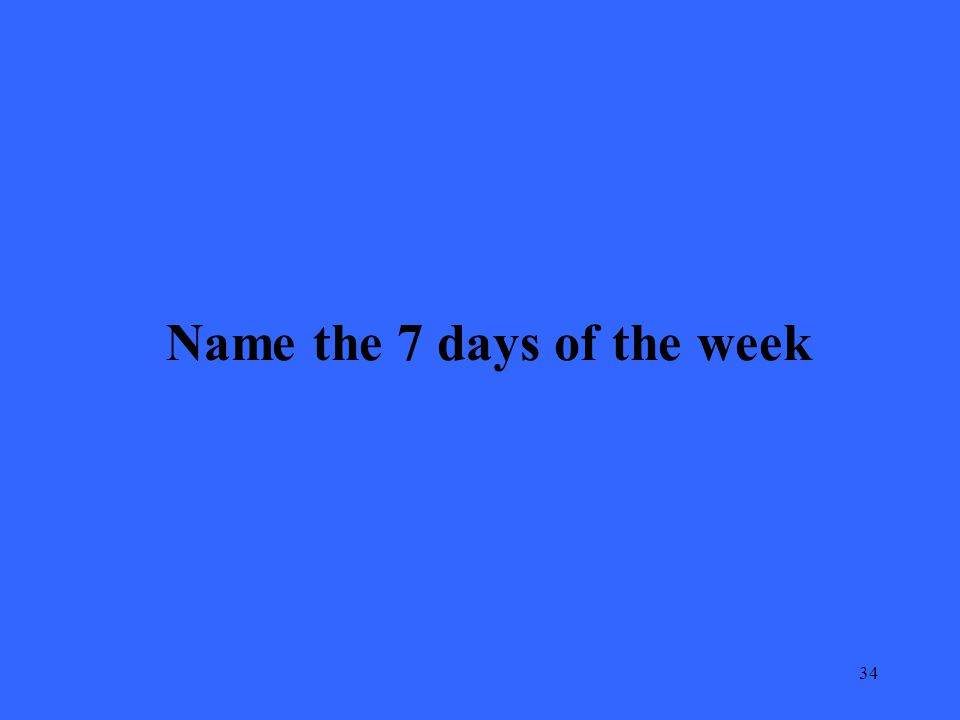 34 Name the 7 days of the week