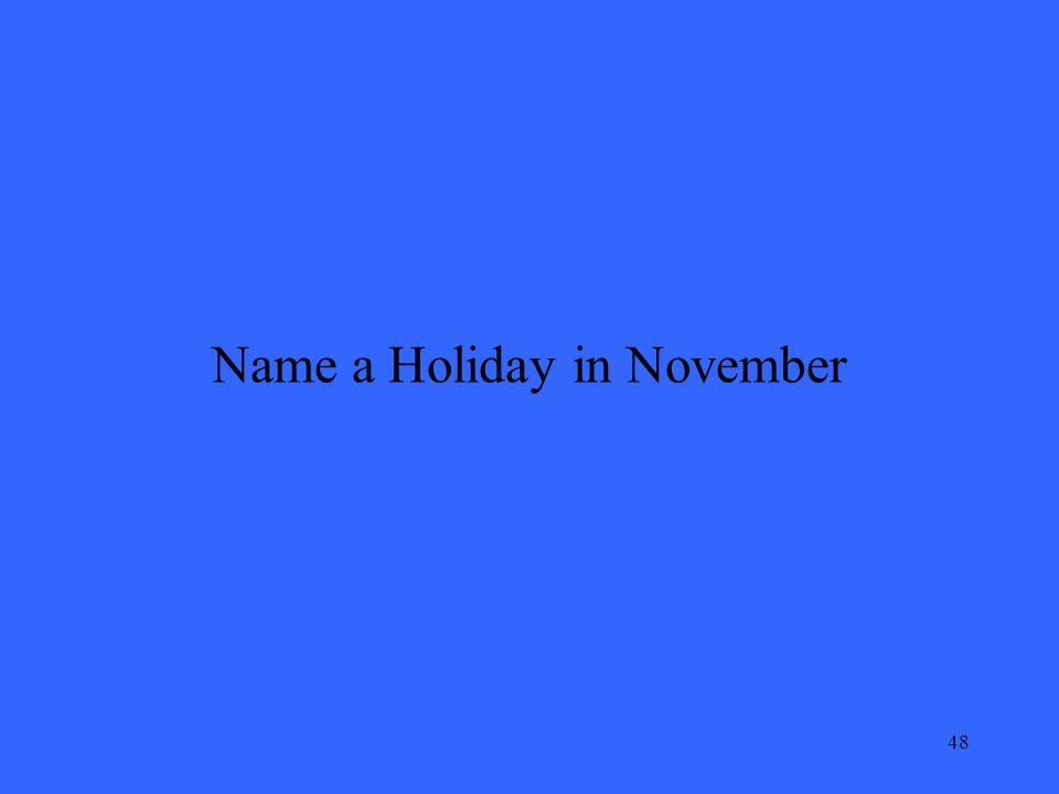 48 Name a Holiday in November