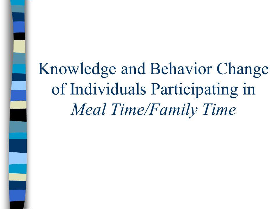 Knowledge and Behavior Change of Individuals Participating in Meal Time/Family Time