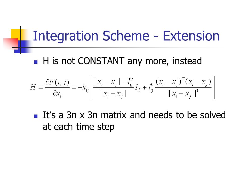 Integration Scheme - Extension H is not CONSTANT any more, instead It ' s a 3n x 3n matrix and needs to be solved at each time step