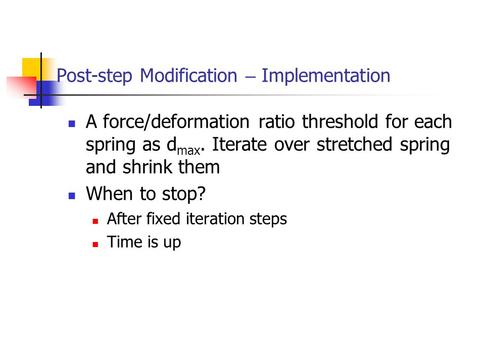 Post-step Modification – Implementation A force/deformation ratio threshold for each spring as d max.