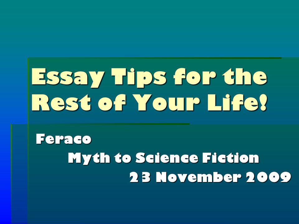 Essay Tips For The Rest Of Your Life Feraco Myth To Science   Essay Tips For The Rest Of Your Life Feraco Myth To Science Fiction   November