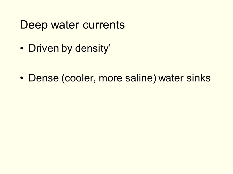 Deep water currents Driven by density' Dense (cooler, more saline) water sinks