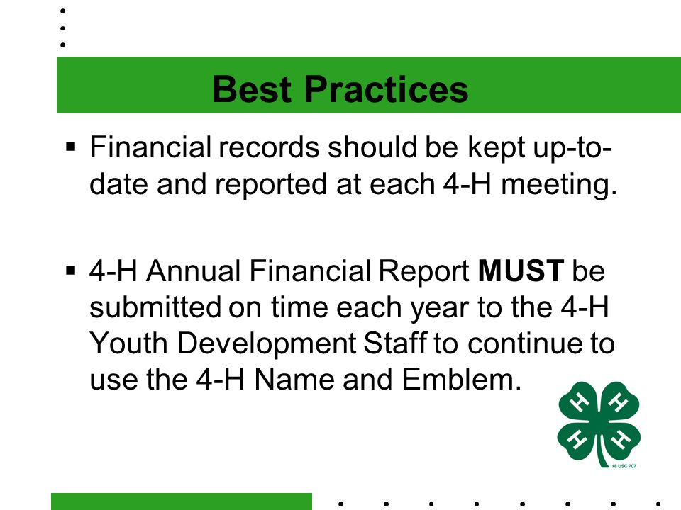 Best Practices  Financial records should be kept up-to- date and reported at each 4-H meeting.