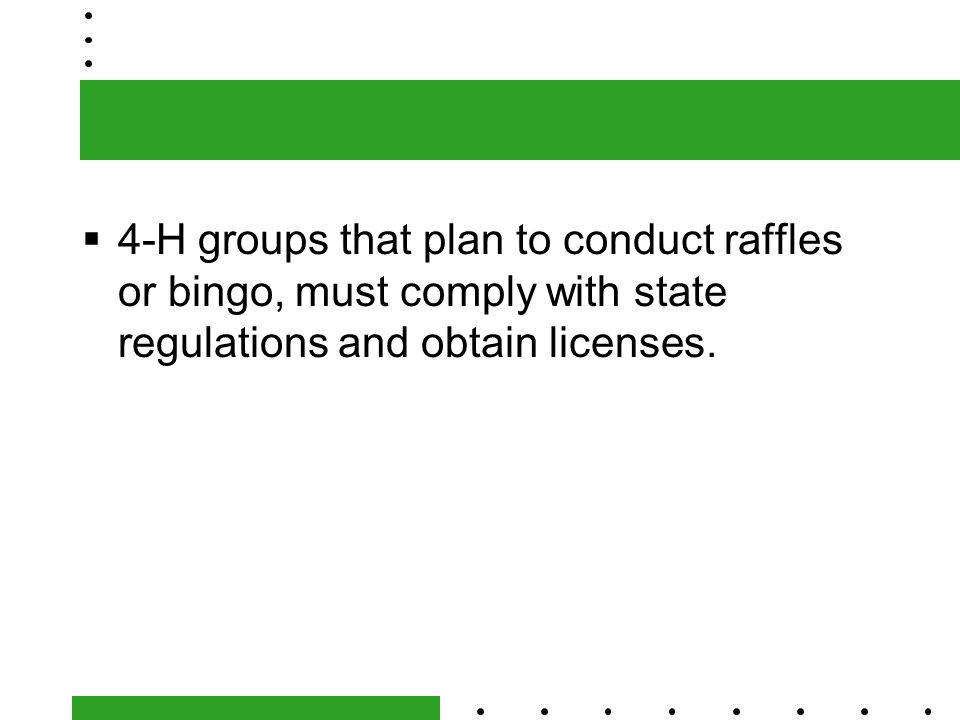  4-H groups that plan to conduct raffles or bingo, must comply with state regulations and obtain licenses.