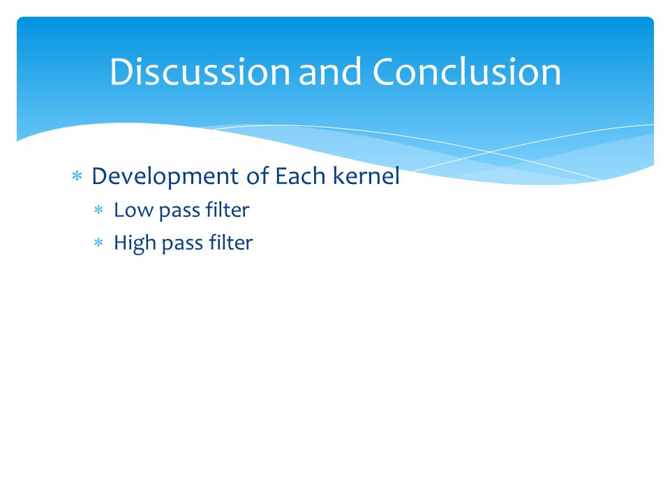  Development of Each kernel  Low pass filter  High pass filter Discussion and Conclusion