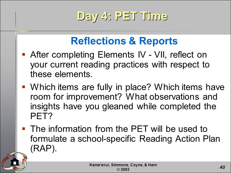 Kame enui, Simmons, Coyne, & Harn © Reflections & Reports  After completing Elements IV - VII, reflect on your current reading practices with respect to these elements.