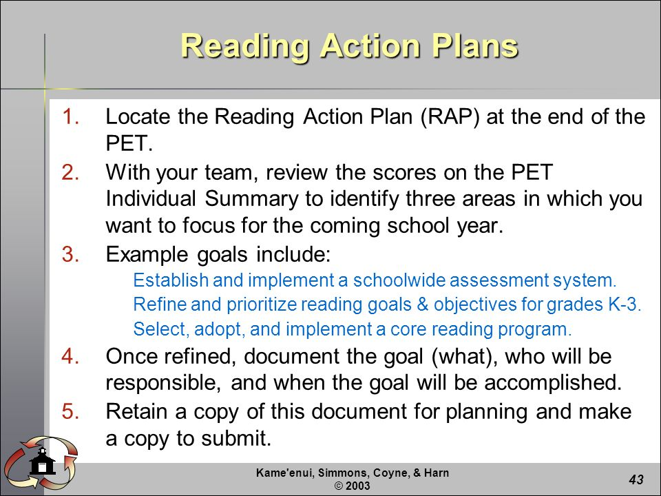 Kame enui, Simmons, Coyne, & Harn © Reading Action Plans 1.Locate the Reading Action Plan (RAP) at the end of the PET.