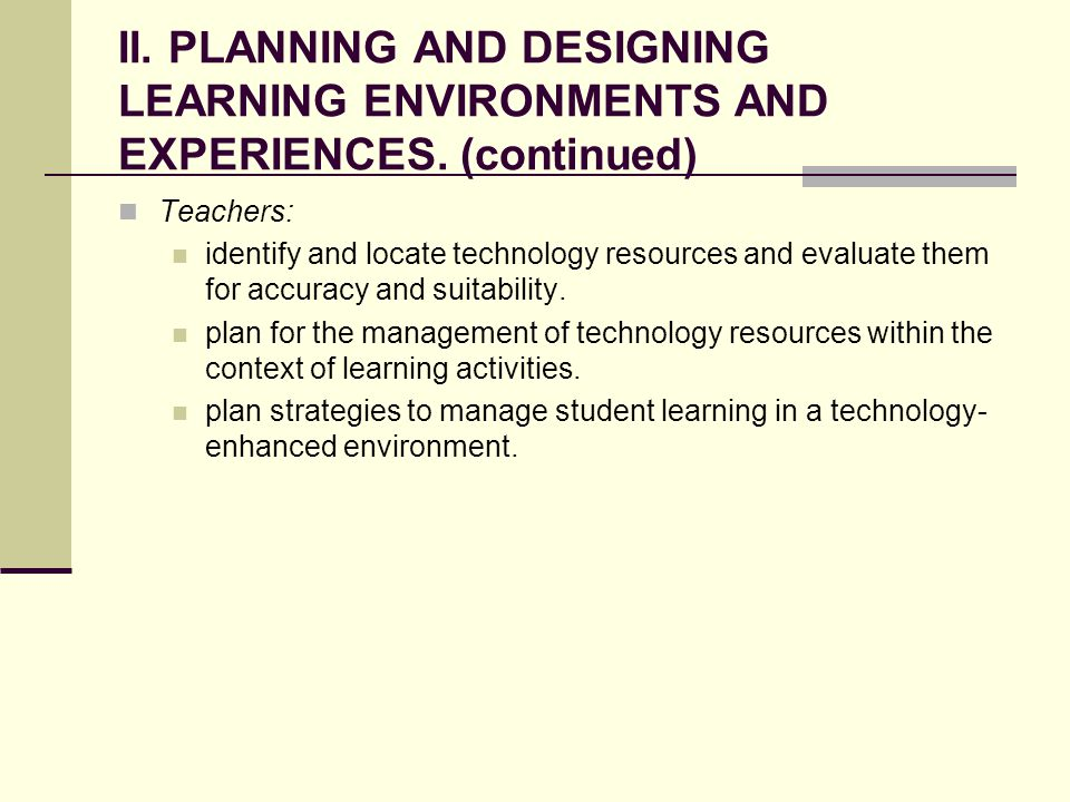 II. PLANNING AND DESIGNING LEARNING ENVIRONMENTS AND EXPERIENCES.