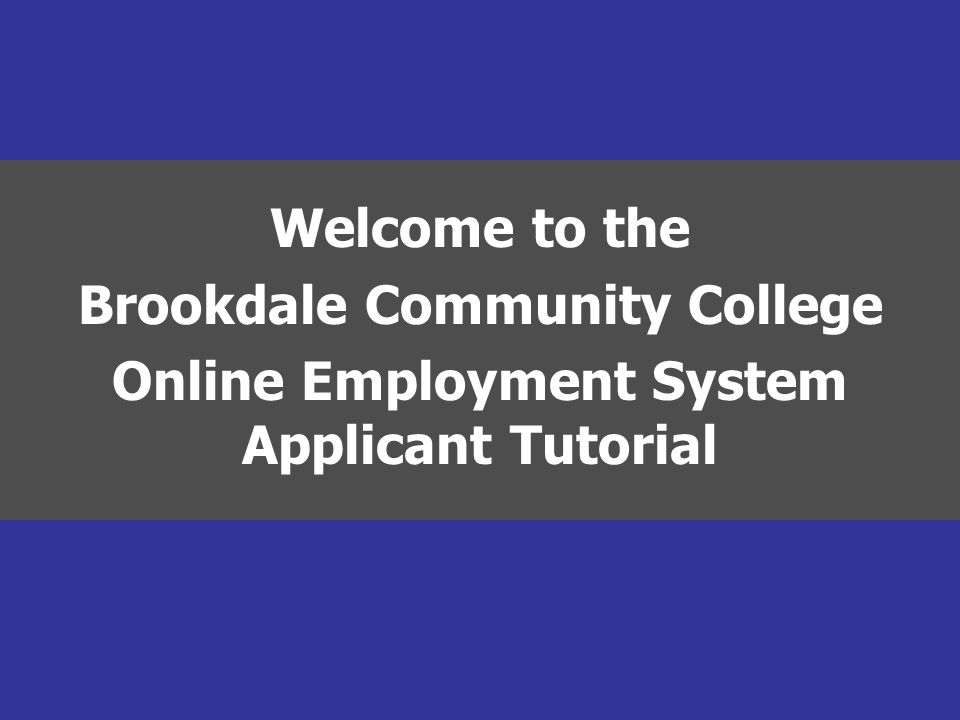 Welcome to the Brookdale Community College Online Employment System Applicant Tutorial