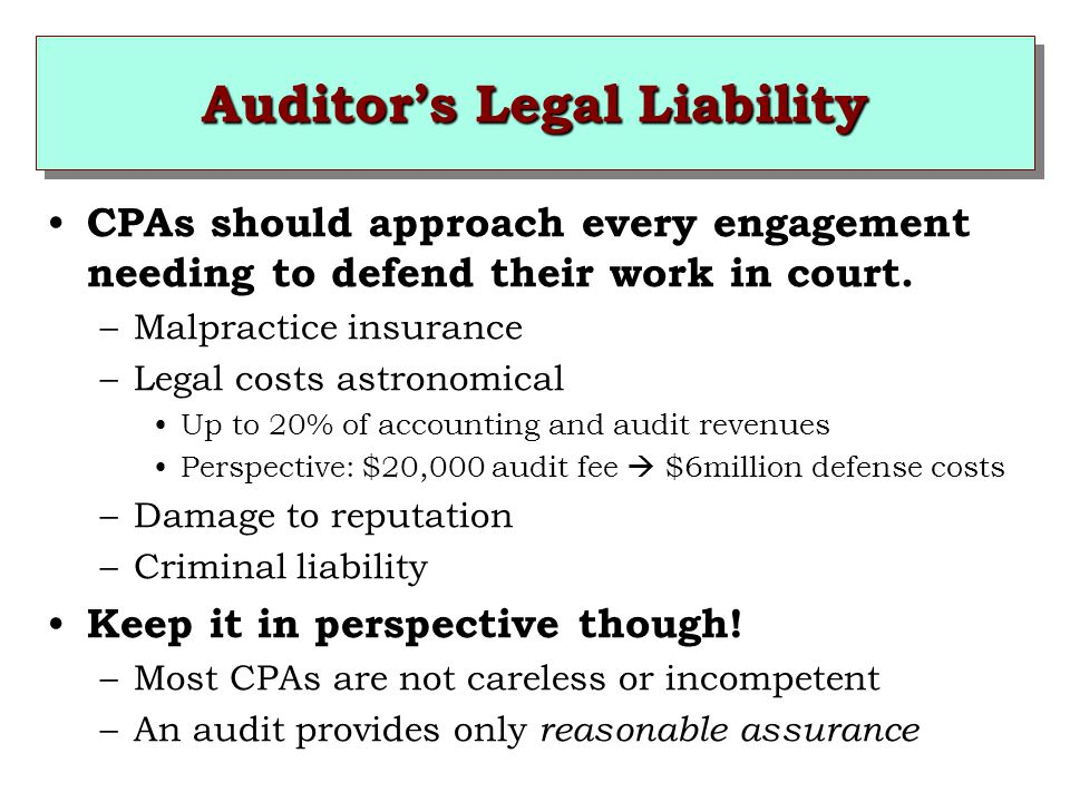 Auditor's Legal Liability CPAs should approach every engagement needing to defend their work in court.