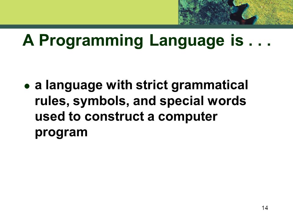 14 A Programming Language is...