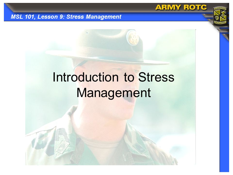 MSL 101, Lesson 9: Stress Management Introduction to Stress Management