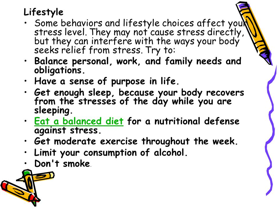 Lifestyle Some behaviors and lifestyle choices affect your stress level.