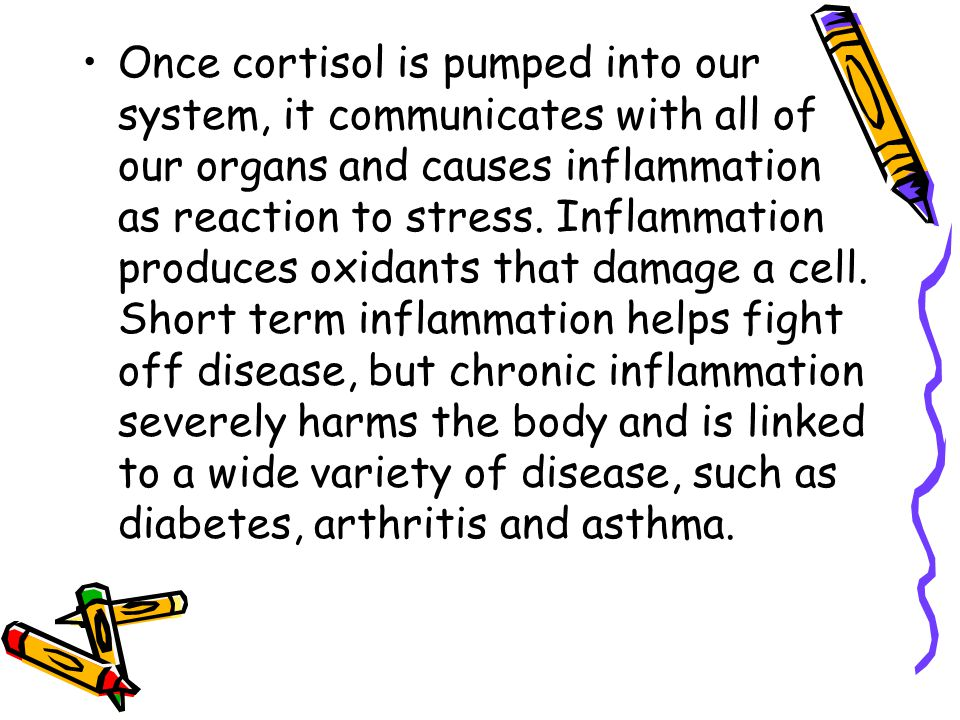Once cortisol is pumped into our system, it communicates with all of our organs and causes inflammation as reaction to stress.